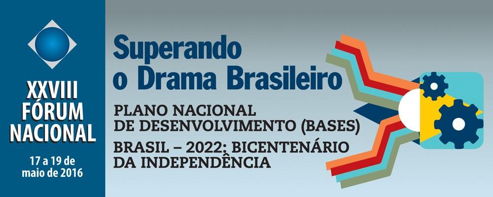 XXVIII FÓRUM NACIONAL – Superando o Drama Brasileiro – Plano Nacional de Desenvolvimento (Bases): Brasil – 2022: Bicentenário da Independência