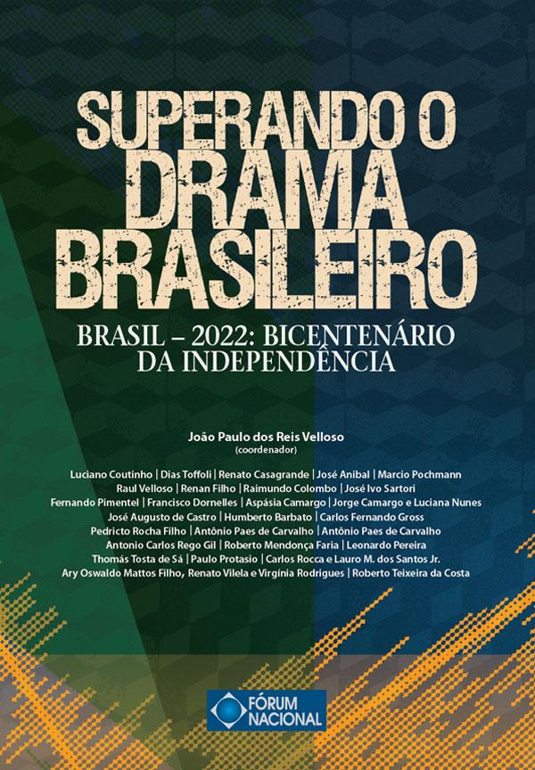 Superando o drama brasileiro – Brasil – 2022: bicentenário da Independência