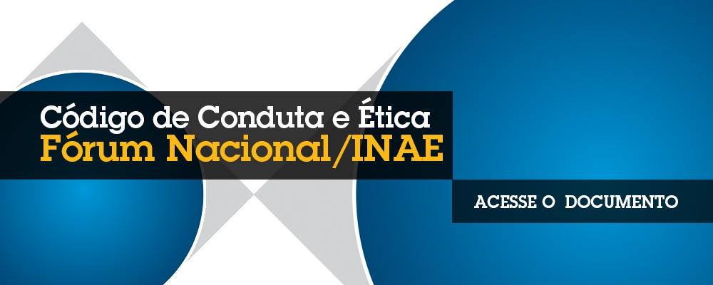 Código de Conduta e Ética  – Fórum Nacional/INAE