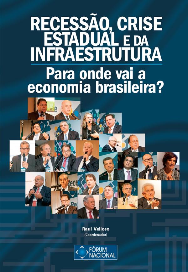 Recessão, crise estadual e da infraestrutura Para onde vai a economia brasileira?
